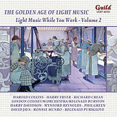 The Golden Age of Light Music: Light Music While You Work - Vol. 2 by Various Artists