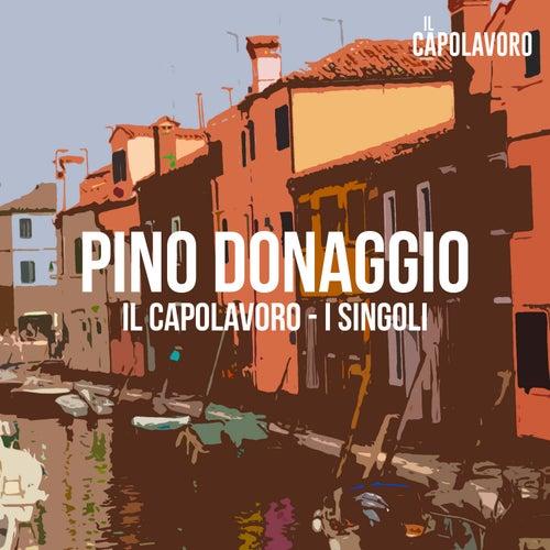 Play & Download Pino Donaggio - Il Capolavoro - I Singoli by Pino Donaggio | Napster