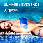 Play & Download Summer Never Ends (60 Fantastic Chill House Tunes) by Various Artists | Napster