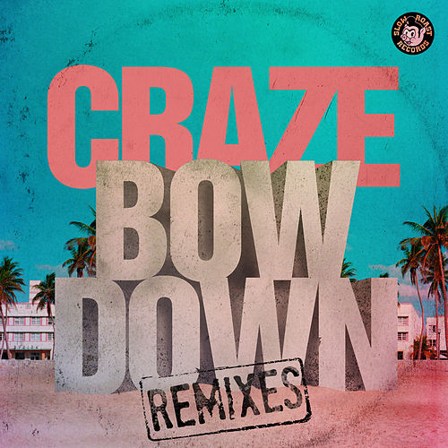 Play & Download Bow Down Remixes by The Craze | Napster