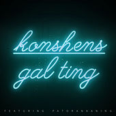 Play & Download Gal Ting (feat. Patoranking) by Konshens | Napster