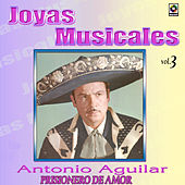 Play & Download Joyas Musicales Vol. 3 Prisionero de Amor by Antonio Aguilar | Napster