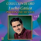 Play & Download Colección de Oro Vol. 1 Perdóname Mi Vida by Lucho Gatica | Napster