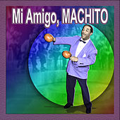 Play & Download Mi Amigo, Machito by Machito | Napster