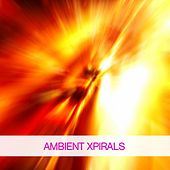 Play & Download Ambient Xpirals by Various Artists | Napster
