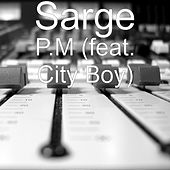 Play & Download P.M (feat. City Boy) by Sarge | Napster
