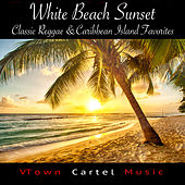 White Beach Sunset: Classic Reggae & Caribbean Island Favorites by Various Artists