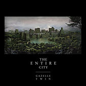 Play & Download The Entire City by Gazelle Twin | Napster