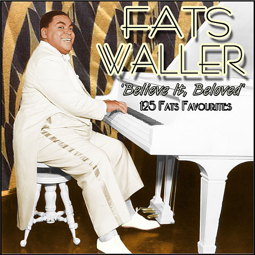 Believe It, Beloved - 125 Fats Favourites von Fats Waller