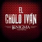 Play & Download El Cholo Iván by Enigma Norteño | Napster