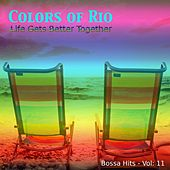 Play & Download Colors of Rio ((Life Gets Better Together - Vol.: 11)) by Various Artists | Napster