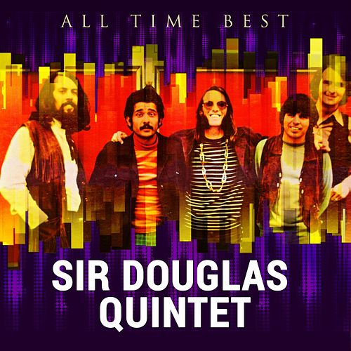 All Time Best: Sir Douglas Quintet by Sir Douglas Quintet