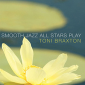 Smooth Jazz All Stars Play Toni Braxton by Smooth Jazz Allstars