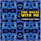 Play & Download Fire Walks with Me - Tribute to Burning Heads by Various Artists | Napster
