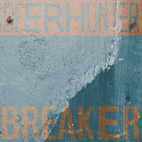 Play & Download Breaker by Deerhunter | Napster
