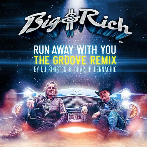 Play & Download Run Away With You (The Groove Remix) by Big & Rich | Napster