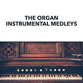 Play & Download The Organ Instrumental Medleys by organ | Napster