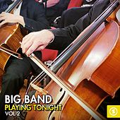 Play & Download Big Band Playing Tonight, Vol. 2 by Various Artists | Napster