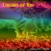 Colors of Rio (Life Gets Better Together - Vol.: 03) by Various Artists