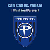 Play & Download I Want You (Forever) by Carl Cox | Napster