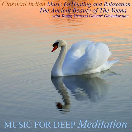 Play & Download Classical Indian Music for Healing and Relaxation - The Ancient Beauty of the Veena With Young Virtuosa Gayatri Govindarajan by Music For Meditation | Napster