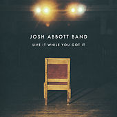 Live It While You Got It [Act 1] by Josh Abbott Band