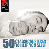 Play & Download 50 Classical Pieces to Help You Sleep by Various Artists | Napster