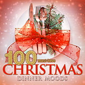 100 Must-Have Christmas Dinner Moods (Beautiful Christmas Instrumentals) by Various Artists
