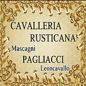 Play & Download Cavalleria Rusticana, Pagliacci, Mascagni, Leoncavallo by Various Artists | Napster