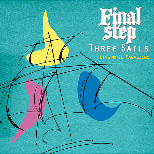 Play & Download Three Sails - Live @ Il Magazzino by Final Step | Napster