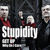 Get Up / Why Do I Care by Stupidity