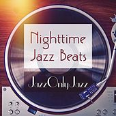 Jazz Only Jazz: Nighttime Jazz Beats by Various Artists