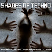 Shades of Techno, Vol. 2 - From Minimal to Dark Techno Underground Clubbing by Various Artists