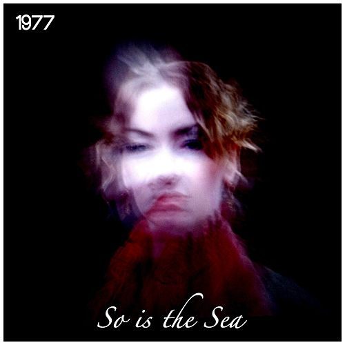 So Is the Sea by 1977
