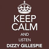 Keep Calm and Listen Dizzy Gillespie von Dizzy Gillespie