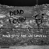 Play & Download Dead Loud! Punk Hits for Hallowe'en by Various Artists | Napster