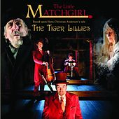 Play & Download The Little Matchgirl by The Tiger Lillies | Napster