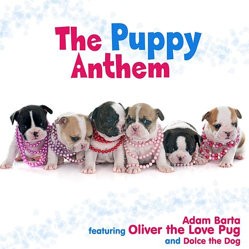Play & Download The Puppy Anthem (feat. Oliver the Love Pug & Dolce the Dog) by Adam Barta | Napster