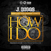Play & Download How I Do (feat. Baby Gas, Tha Gasman, D Rich) by J-Diggs | Napster