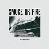 Play & Download When the Battery Dies by Smoke Or Fire | Napster