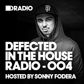 Play & Download Defected In The House Radio Show: Episode 004 (hosted by Sonny Fodera) by Various Artists | Napster
