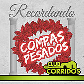 Play & Download Club Corridos Presenta: Recordando Compas Pesados, El Ondeado, Las Adulaciones, Nieves de Enero, Alfredo Beltran by Various Artists | Napster