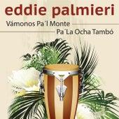 Vámonos Pa'l Monte / Pa' la Ocha Tambó by Eddie Palmieri