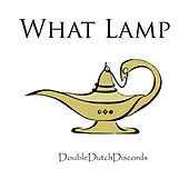 What Lamp by Double Dutch Discords