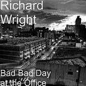 Play & Download Bad Bad Day at the Office by Richard Wright | Napster