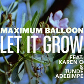 Play & Download Let It Grow by Maximum Balloon | Napster