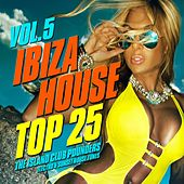 Ibiza House Top 25, Vol. 5 (The Island Club Pounders, Electro & Sunset House Tunes) by Various Artists
