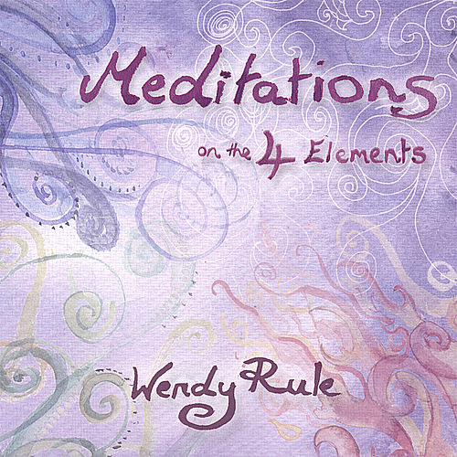 Play & Download Meditations On the 4 Elements by Wendy Rule | Napster