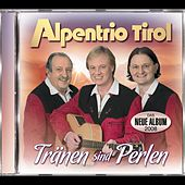 Play & Download Tränen sind Perlen by Alpentrio Tirol | Napster