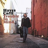 Play & Download Trouble In Mind by Hayes Carll | Napster